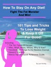 How To Stay On Any Diet! Fight The Fat Monster & Win! 101 Tips And Tricks To Help You Lose Weight And Keep It Off. - text