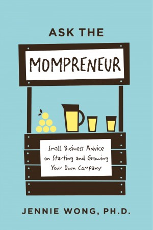Ask the Mompreneur Small Business Advice on Starting and Growing Your Own Company by Jennie Wong PhD from Bookbaby in Business & Management category
