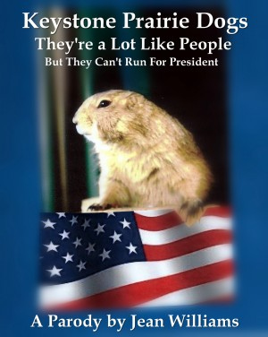 Keystone Prairie Dogs, They're a Lot Like People But They Can't Run For President by Jean Williams from Bookbaby in General Novel category