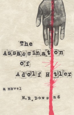 The Assassination of Adolf Hitler  by M.R. Dowsing from Bookbaby in General Novel category