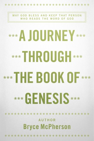 A Journey Through The Book Of Genesis  by Bryce McPherson from Bookbaby in Religion category