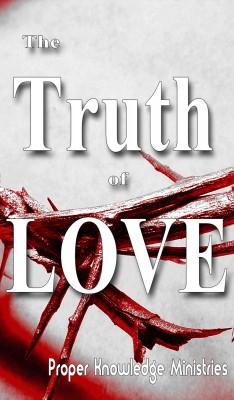 The Truth of Love  by Proper Knowledge Ministries from Bookbaby in Religion category