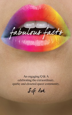 Fabulous Facts An Engaging Q & A Celebrating The Extraordinary, Quirky, Queer Community by S.G. Ash from Bookbaby in General Novel category