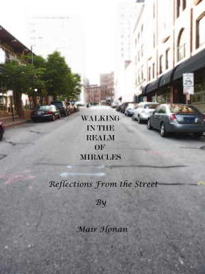 Walking in the Realm of Miracles Reflections From the Street by Mair Honan from Bookbaby in Religion category