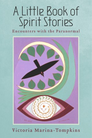A Little Book Of Spirit Stories Encounters with the Paranormal by Victoria Marina-Tompkins from Bookbaby in Religion category