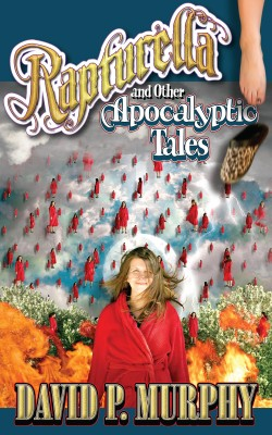 Rapturella and Other Apocalyptic Tales  by David P. Murphy from Bookbaby in General Novel category