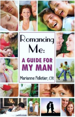 Romancing Me: A Guide for My Man  by Marianne Pelletier from Bookbaby in Romance category
