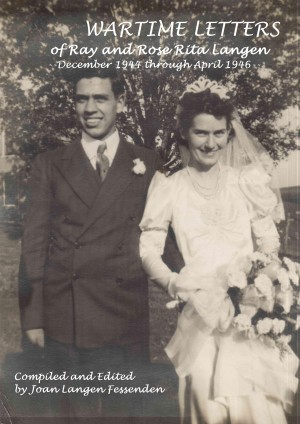 Wartime Letters Of Ray And Rose Rita Langen December 1944 through April 1946 by Joan Langen Fessenden from Bookbaby in History category