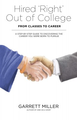 Hired 'Right' Out of College - From Classes to Career A Step-by-Step Guide to Discovering the Career You Were Born to Pursue by Garrett Miller from Bookbaby in Lifestyle category