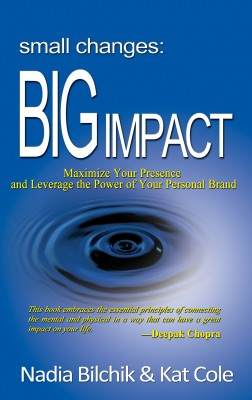 Small Changes: Big Impact - Maximize Your Presence and Leverage the Power of Your Personal Brand by Nadia Bilchik from Bookbaby in Lifestyle category