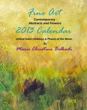 2013 Fine Art Calendar Contemporary Abstracts, Portraits and Flowers United States Holidays & Phases of the Moon