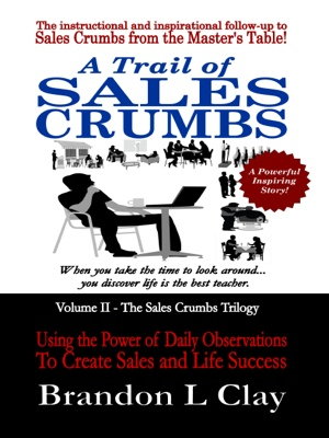 A Trail of Sales Crumbs Using the Power of Daily Observations To Create Sales and Life Success by Brandon L Clay from Bookbaby in Business & Management category