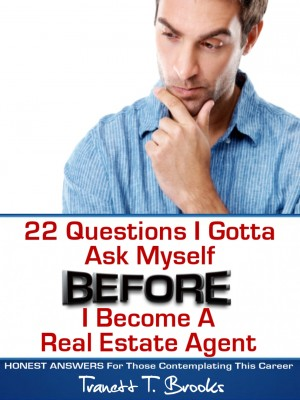 22 Questions I Gotta Ask Myself BEFORE I Become a Real Estate Agent by Tranett T. Brooks from Bookbaby in Business & Management category