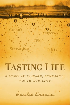 Tasting Life A Story Of Courage, Strength, Humor And Love In The Face Of A Chronic Illness by InaLee Koonin from Bookbaby in Autobiography,Biography & Memoirs category