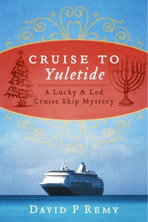 Cruise To Yuletide A Lucky & Led Cruise Ship Mystery by David P. Remy from Bookbaby in General Novel category