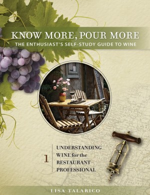 Know More, Pour More - The Enthusiast's Self-Study Guide to Wine Understanding Wine For the Restaurant Professional by Lisa Talarico from Bookbaby in General Novel category