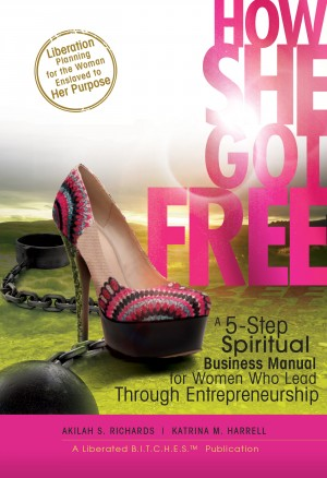 How She Got Free A Spiritual Business Manual For Women Who Lead Through Entrepreneurship