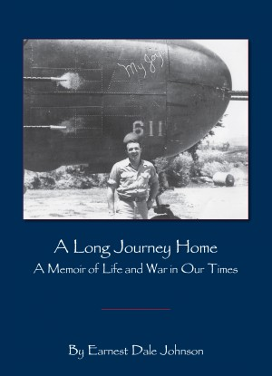 A Long Journey Home A Memoir of Life and War in Our Times by Earnest Dale Johnson from Bookbaby in Autobiography,Biography & Memoirs category