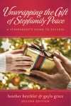 Unwrapping The Gift of Stepfamily Peace A Stepparent's Guide to Success by Heather Hetchler from  in  category