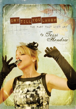 Cry Till You Laugh — The Part That Ain't Art  by Terri Hendrix from Bookbaby in Business & Management category