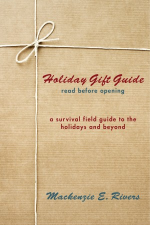 Holiday Gift Guide: Read Before Opening A Survival Field Guide to the Holidays and Beyond by Mackenzie E. Rivers from Bookbaby in Autobiography,Biography & Memoirs category