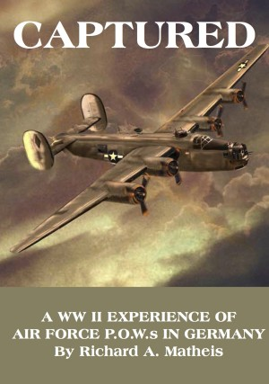 Captured A WW II Experience of Air Force P.O.W.S in Germany by Richard A. Matheis from Bookbaby in History category