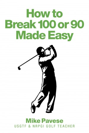 How to 'Break 100 or 90 Made Easy'  by Mike Pavese from Bookbaby in Sports & Hobbies category