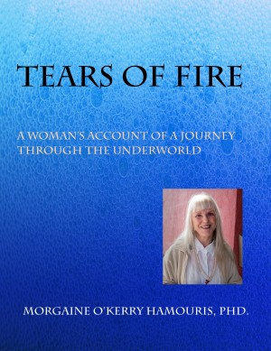 Tears of Fire A Woman's Account of a Journey Through the Underworld by Morgaine O'Kerry Hamouris, PhD from Bookbaby in Autobiography,Biography & Memoirs category