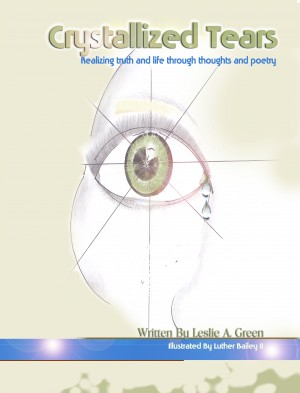 Crystallized Tears Realizing Truth and Life Through Thoughts and Poetry by Leslie A. Green from Bookbaby in Religion category