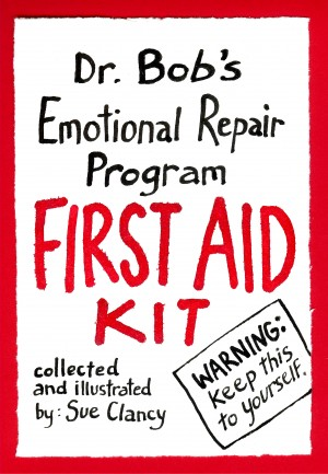 Dr. Bob's Emotional Repair Program First Aid Kit Warning! Keep this to Yourself! by Sue Clancy from Bookbaby in Lifestyle category