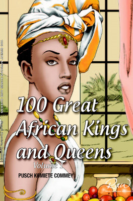 100 Greatest African Kings And Queens ( Volume One )  by Pusch Komiete Commey from Bookbaby in History category