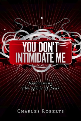 You Don't Intimidate Me Overcoming The Spirit of Fear by Charles Roberts from Bookbaby in Religion category