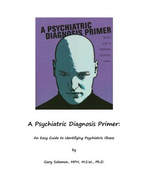 A Psychiatric Diagnosis Primer An Easy Guide to Identifying Psychiatric Illness by Dr. Gary Solomon from Bookbaby in General Novel category