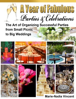 A Year of Fabulous Parties and Celebrations - The Art of Organizing Successful Parties from Small Picnic to Big Weddings by Marie-Nadia Vincent from Bookbaby in General Novel category