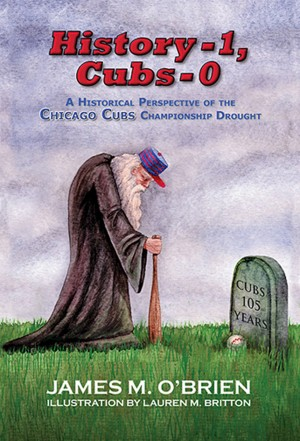 History 1, Cubs 0 - A Historical Perspective of the Chicago Cubs Championship Drought by James M. O'Brien from Bookbaby in Sports & Hobbies category