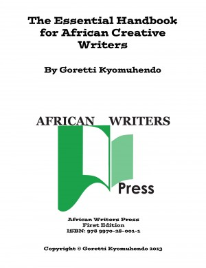 The Essential Handbook for African Creative Writers - By Goretti Kyomuhendo by Goretti Kyomuhendo from Bookbaby in General Academics category