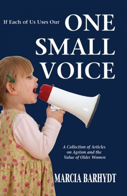 One Small Voice - A Collection of Articles on Ageism and the Value of Older Women by Marcia Barhydt from Bookbaby in General Academics category