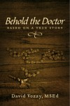 Behold The Doctor - Based On A True Story by David Vozzy, MSEd from  in  category