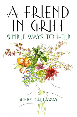 A Friend in Grief - Simple Ways to Help by Ginny Callaway from Bookbaby in Lifestyle category