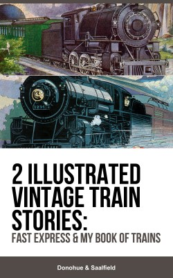 2 Illustrated Vintage Train Stories: Fast Express & My Book of Trains by Donohue Saalfield from Bookbaby in History category
