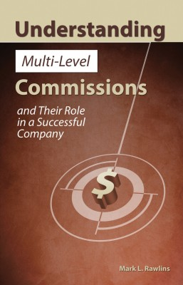 Understanding Multi-Level Commissions - And Their Role in a Successful Company by Mark L Rawlins from Bookbaby in Finance & Investments category