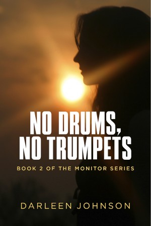 No Drums, No Trumpets - Book Two of the Monitor Series by Darleen Johnson from Bookbaby in General Novel category