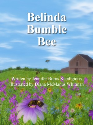 Belinda Bumble Bee - Where Have All the Bees Gone?  A Whimsical Look at a Very Serious Matter. by Jennifer Burns Katafigiotis from Bookbaby in Teen Novel category