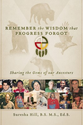 Remember the Wisdom that Progress Forgot - Sharing the Gems of our Ancestors by Suresha Hill, B.S. M.S., Ed.S. from Bookbaby in Science category