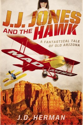 J.J. Jones and the Hawk - A Fantastical Tale of Old Arizona by J.D. Herman from Bookbaby in History category