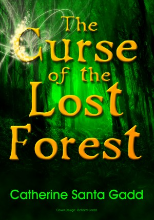 The Curse of the Lost Forest by Catherine Santa Gadd from Bookbaby in Teen Novel category