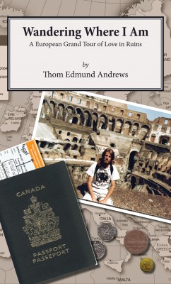 Wandering Where I Am - A European Grand Tour of Love in Ruins by Thom Edmund Andrews from Bookbaby in Autobiography,Biography & Memoirs category