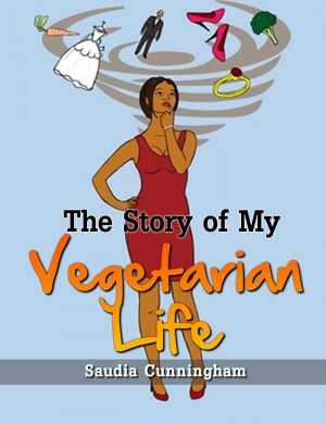 The Story of My Vegetarian Life by Saudia Cunningham from Bookbaby in General Novel category