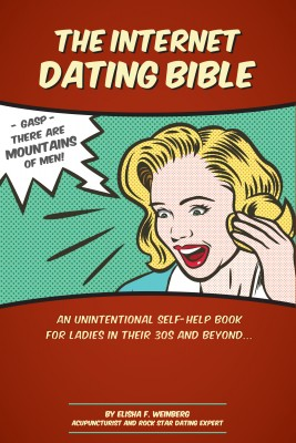 The Internet Dating Bible - An Unintentional Self Help Book for Ladies in their 30's and Beyond... by Elisha Weinberg from Bookbaby in Lifestyle category