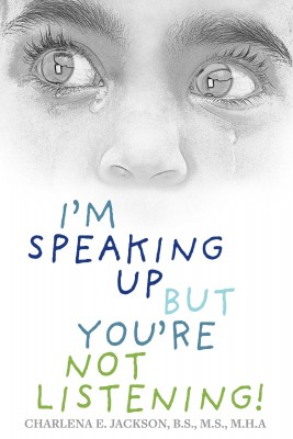 I'm Speaking Up but You're Not Listening! by Charlena E. Jackson B.S. M.S. M.H.A from Bookbaby in Family & Health category